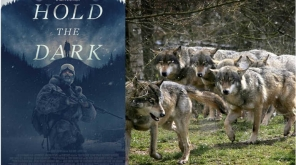 "Netflix Upcoming Wolf Thriller Film is solidly gripping: ""Hold the Dark"" Trailer"