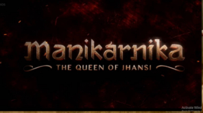 Manikarnika - The Queen of Jhansi Trailer Starring Kangana Ranaut is Out Now